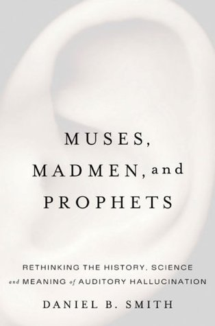 Muses, Madmen, and Prophets by Daniel B. Smith