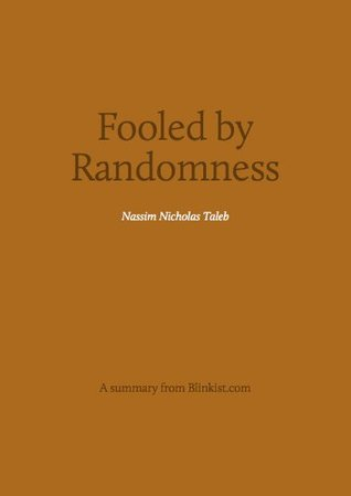 Key insights from Fooled by Randomness - The Hidden Role of Chance in Life and the Markets