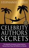 Celebrity Authors' Secrets: The World's Greatest Living Authors Reveal How They Sell Millions of Books