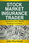 Stock Market Insurance Trader: Earn Money Every Month Working From Home