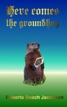 Here Comes the Groundhog