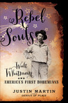 Rebel Souls: Walt Whitman and America's First Bohemians