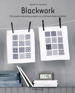 Made In France: Blackwork: Fifty Simple Embroidery Projects In Traditional Black And White