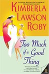 Too Much of a Good Thing by Kimberla Lawson Roby