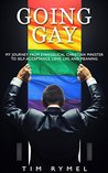 Going Gay: My Journey from Evangelical Christian Minister to Self-acceptance, Love, Life, and Meaning