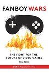 Fanboy Wars: The Fight For The Future Of Video Games