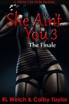 She Ain't You 3: The Finale