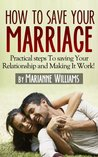 How To Save Your Marriage: Practical Steps to Saving Your Relationship And Making it Work!