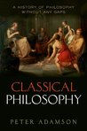 Classical Philosophy (A History of Philosophy Without Any Gaps #1)