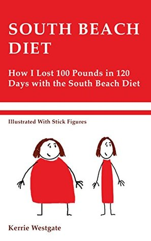 South Beach Diet: How I Lost 100 Pounds in 120 Days With the South Beach Diet (Illustrated With Stick Figures)