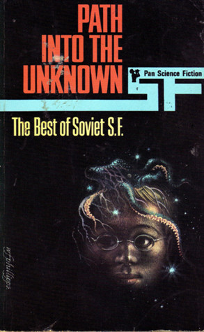 Path into the Unknown: The Best of Soviet SF