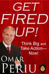 Get Fired Up! Think Big and Take Action-Now!