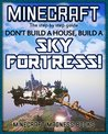 Minecraft (Forget a House, Build a SKY FORTRESS! The step by step guide.)
