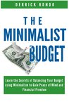 The Minimalist Budget: Learn the Secrets of Balancing Your Budget Using Minimalism to Gain Peace of Mind and Financial Freedom (Minimalism - Your Guide ... Independence, and Overall Happiness)