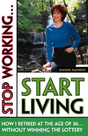 Stop Working... Start Living: How I Retired at 36 Without Winning the Lottery