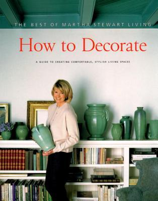 How to Decorate (The Best of Martha Stewart Living)