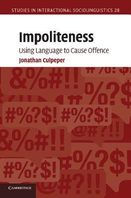 Impoliteness: Using Language to Cause Offence