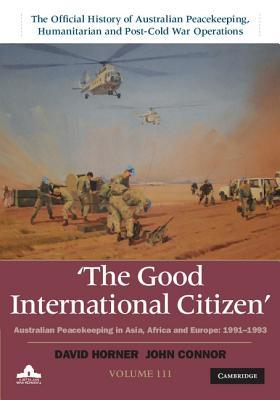 The Good International Citizen: Volume 3: Australian Peacekeeping in Asia, Africa and Europe 1991 1993