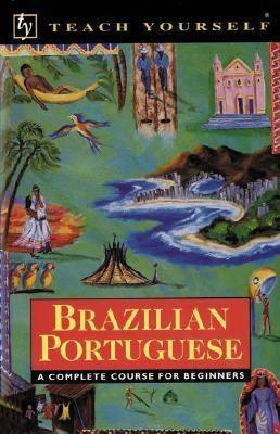 Brazilian Portuguese: A Complete Course for Beginners (Teach Yourself)