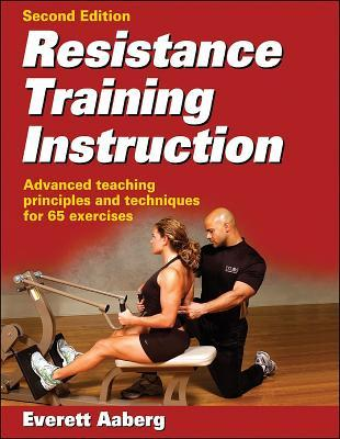 Resistance Training Instruction: Advanced Teaching Principles and Techniques for 65 Exercises