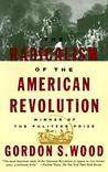 The Radicalism of the American Revolution by Gordon S. Wood