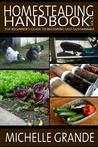 Homesteading Handbook Vol. 1: The Beginner's Guide to Becoming Self-Sustainable