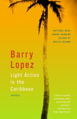 Light Action in the Caribbean by Barry López