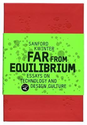 Far from Equilibrium: Essays on Technology and Design Culture