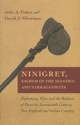 Ninigret, Sachem of the Niantics and Narragansetts: Diplomacy, War, and the Balance of Power in Seventeenth-Century New England and Indian Country
