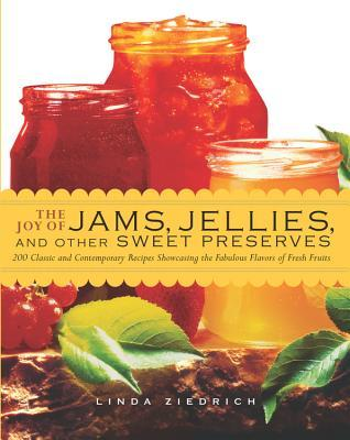 The Joy of Jams, Jellies, & Other Sweet Preserves by Linda Ziedrich