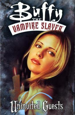 Buffy the Vampire Slayer: Uninvited Guests (Buffy the Vampire Slayer Comic #12 Buffy Season 3)