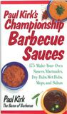 Paul Kirk's Championship Barbecue Sauces: 175 Make-Your-Own Sauces, Marinades, Dry Rubs, Wet Rubs, Mops and Salsas