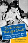 """""""It's the Pictures That Got Small"""": Charles Brackett on Billy Wilder and Hollywood's Golden Age"""