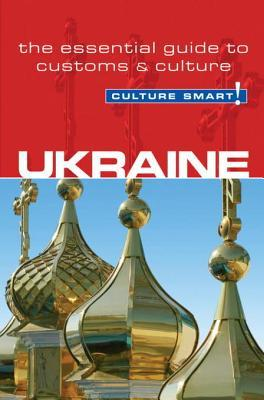 Ukraine - Culture Smart!: The Essential Guide to Customs & Culture