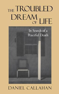 The Troubled Dream of Life by Daniel Callahan