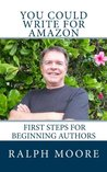 You Could Write For Amazon: Beginning Steps For Beginning Authors