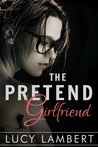 The Pretend Girlfriend (A Billionaire Love Story, #1)