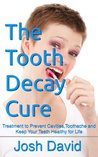 Toothache: Tooth Decay Cure: Treatment to Prevent Cavities, Toothache and Keep Your Teeth Healthy for Life (Health and Fitness Book 1)