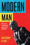 Modern Man: The Life of Le Corbusier, Architect of Tomorrow Hardcover