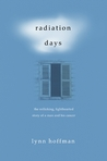 Radiation Days: The Rollicking, Lighthearted Story of a Man and His Cancer
