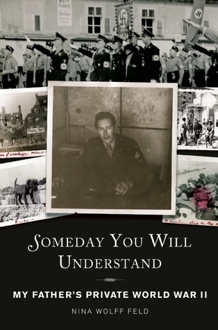 Someday You Will Understand: My Father's Private World War II