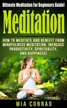 Meditation: How to Meditate and Benefit from Mindfulness Meditation, Increase Productivity, Spirituality, and Happiness