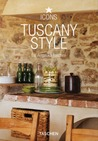 Tuscany Style: Landscapes, Terraces and Houses, Interiors, Details
