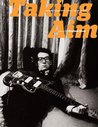 Taking Aim: Unforgettable Rock 'n' Roll Photographs Selected by Graham Nash