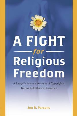 A Fight for Religious Freedom: A Lawyer's Personal Account of Copyrights, Karma and Dharmic Litigation