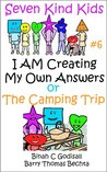 I AM Creating My Own Answers or The Camping Trip (Seven Kind Kids)