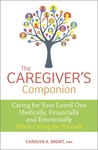 The Caregiver's Companion: Caring for Your Loved One Medically, Financially and Emotionally While Caring for Yourself
