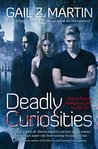Deadly Curiosities (Deadly Curiosities, #1) by Gail Z. Martin