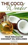 THE COCO WONDER - True Miracle OF Coconut Oil Disclosed ( Coconut Oil Health Benefits, Coconut Oil and Fat burning, Coconut Oil Detox, Coconut Oil and Beauty Care, Coconut Oil Secrets )
