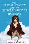 The Magical Tragical Life of Edward Jarvis Huggins